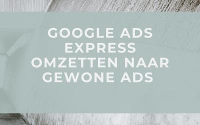 Google Ads: van een AdWords Express naar een normaal Expert account