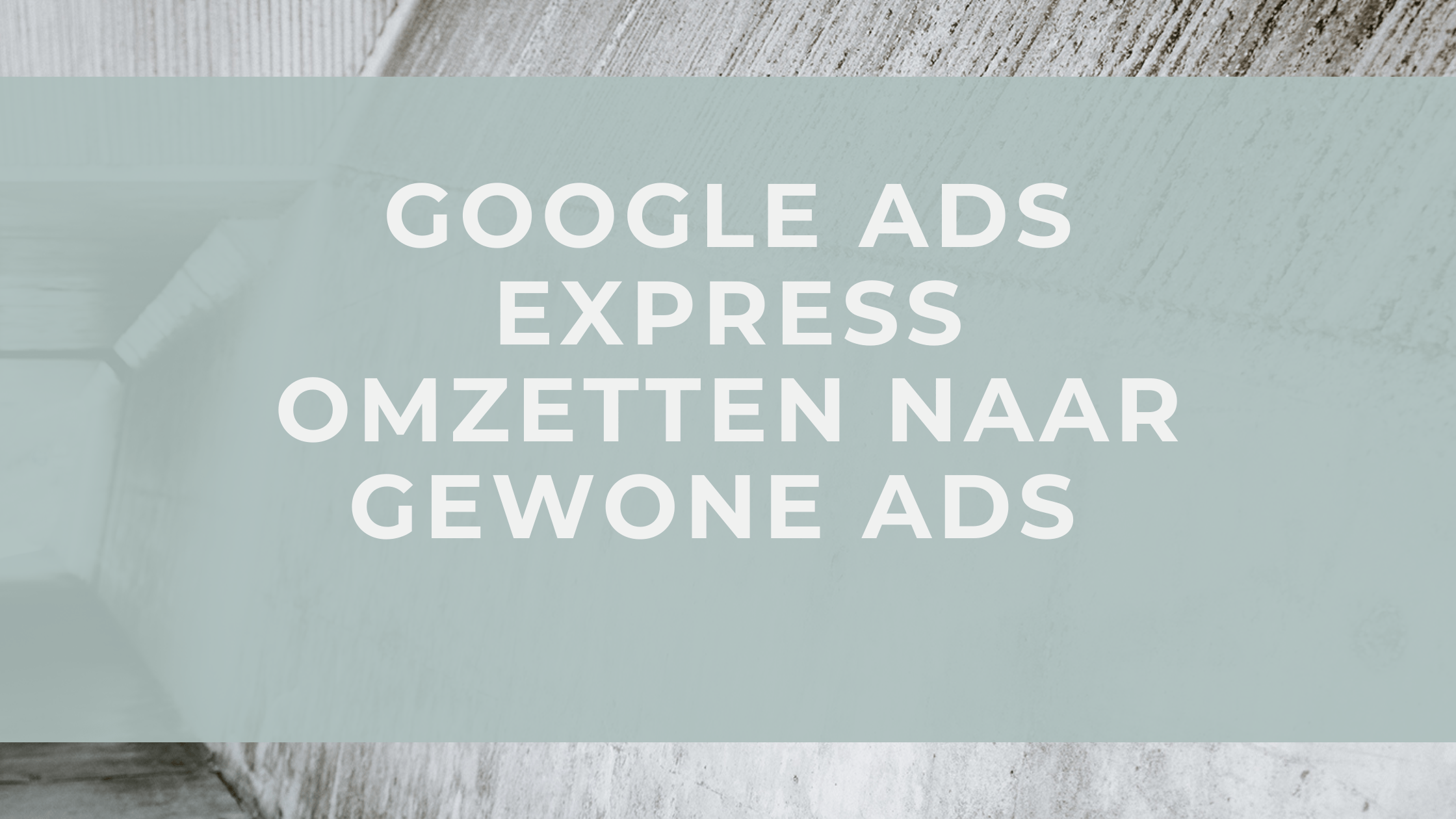 Google Ads AdWords express omzetten naar gewoon expert account