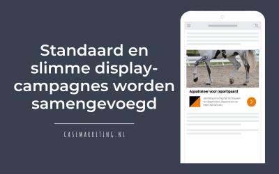 Standaard en slimme display-campagnes worden samengevoegd